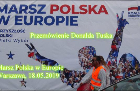 Przemówienie Donalda Tuska na Marszu Polska w Europie Warszawa 18. 05. 2019.
